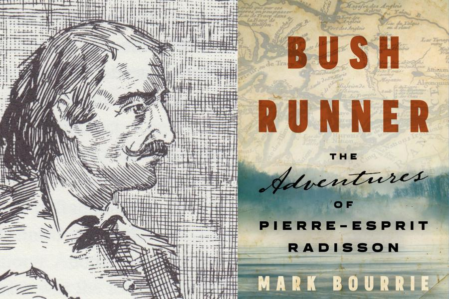 "Woodcut of Pierre-Esprit Radisson next to cover of Mark Bourrie's book ""Bush Runner"""