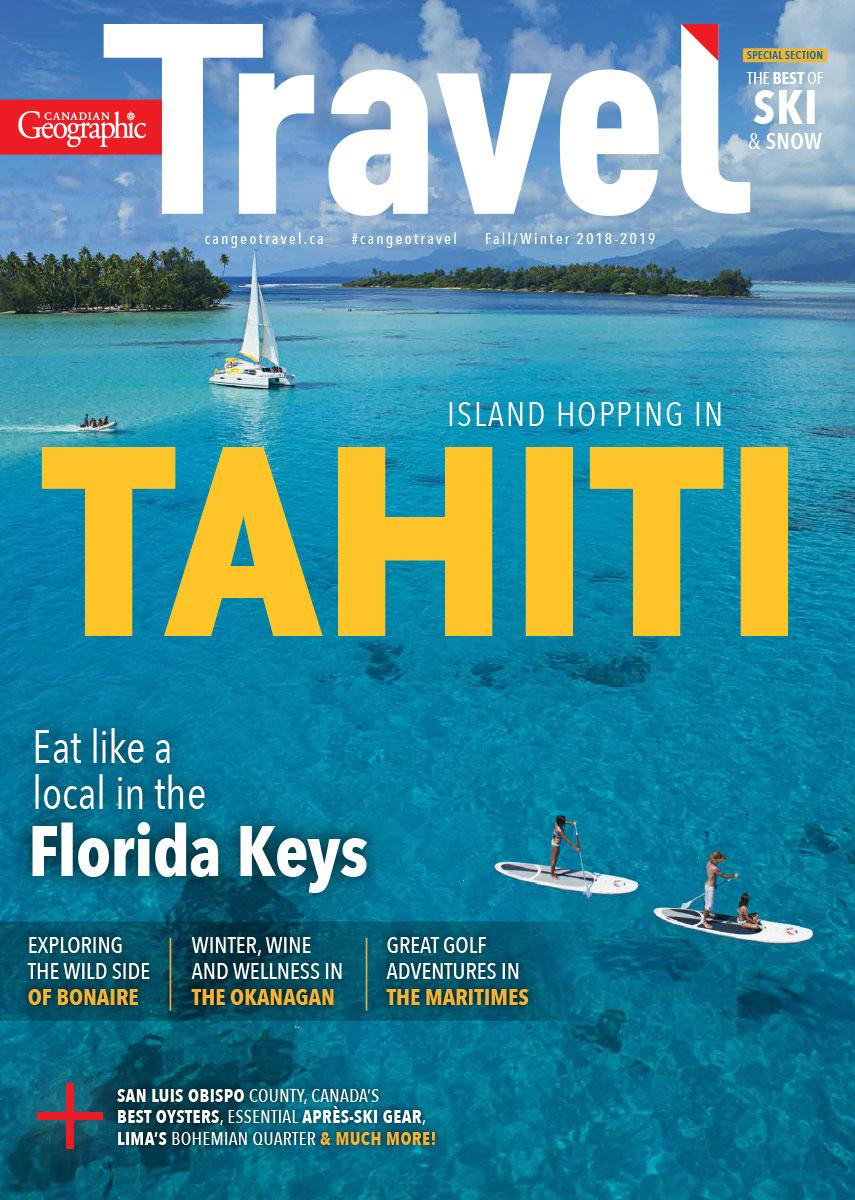 Canadian Geographic Travel: Island Hopping in Tahiti | Fall/Winter