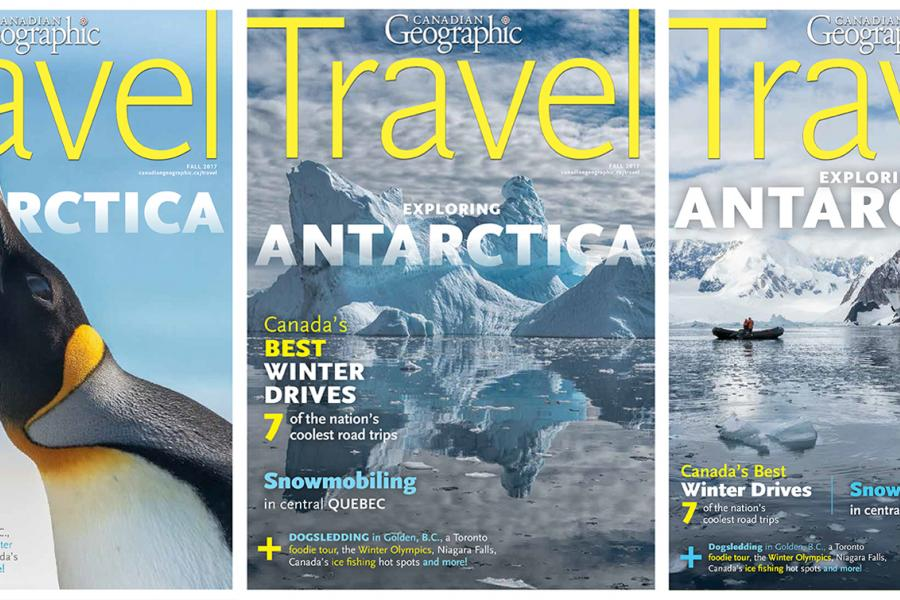Cover options for Winter 2017 Canadian Geographic Travel issue