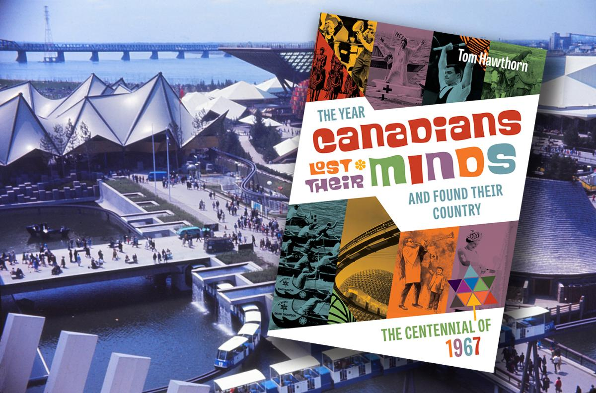 Cover the year canadians lost their minds and found their country 1967 expo 67